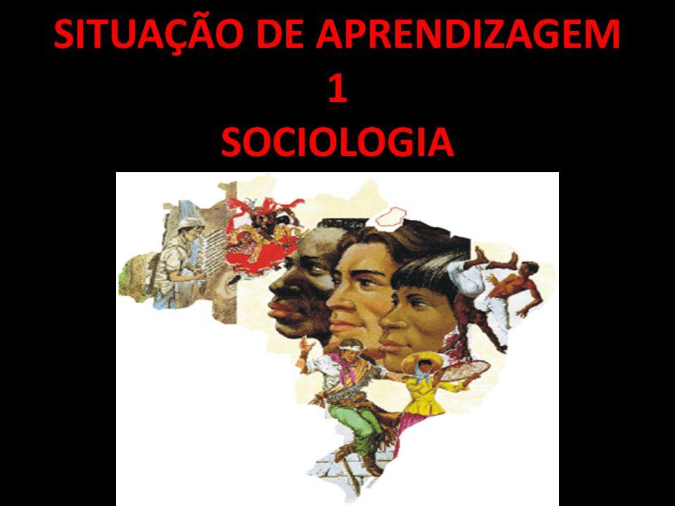 SITUAÇÃO DE APRENDIZAGEM 1 SOCIOLOGIA