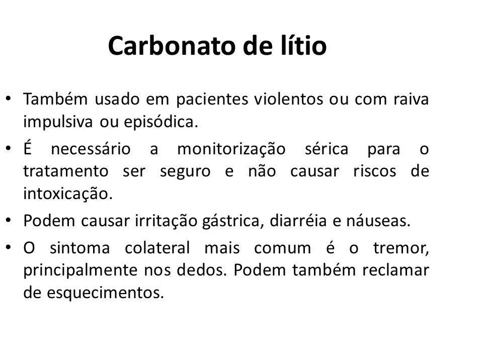 Carbonato de lítio Também usado em pacientes violentos ou com raiva impulsiva ou episódica.