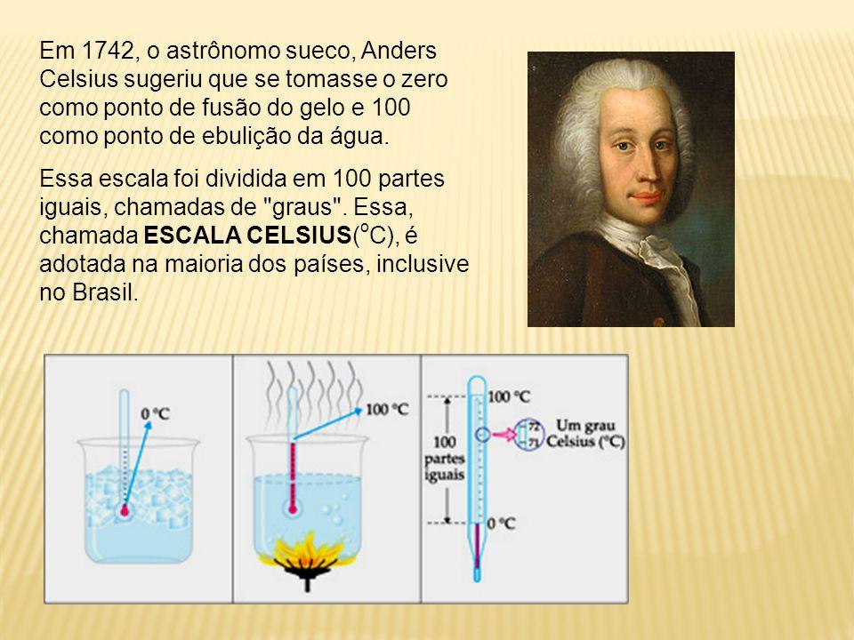 Em 1742, o astrônomo sueco, Anders Celsius sugeriu que se tomasse o zero como ponto de fusão do gelo e 100 como ponto de ebulição da água.
