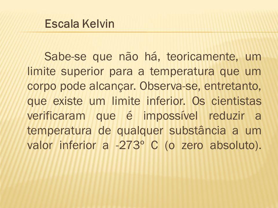 Escala Kelvin Sabe-se que não há, teoricamente, um limite superior para a temperatura que um corpo pode alcançar.