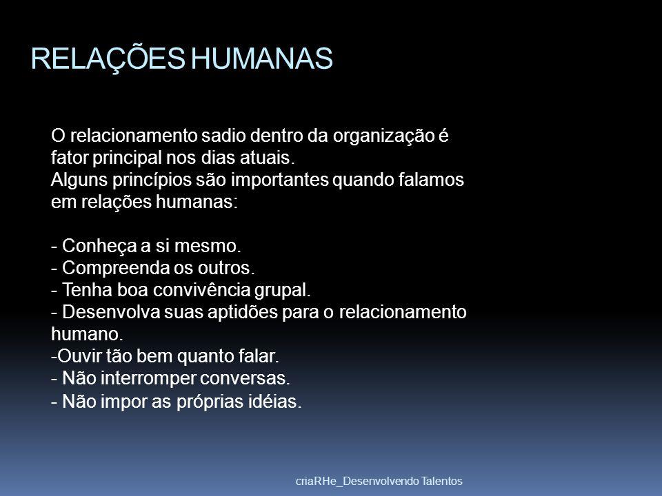 RELAÇÕES HUMANAS O relacionamento sadio dentro da organização é fator principal nos dias atuais.