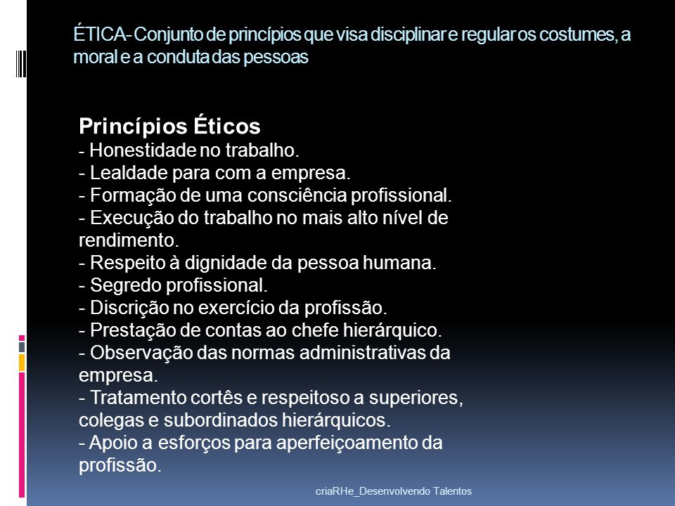 ÉTICA- Conjunto de princípios que visa disciplinar e regular os costumes, a moral e a conduta das pessoas