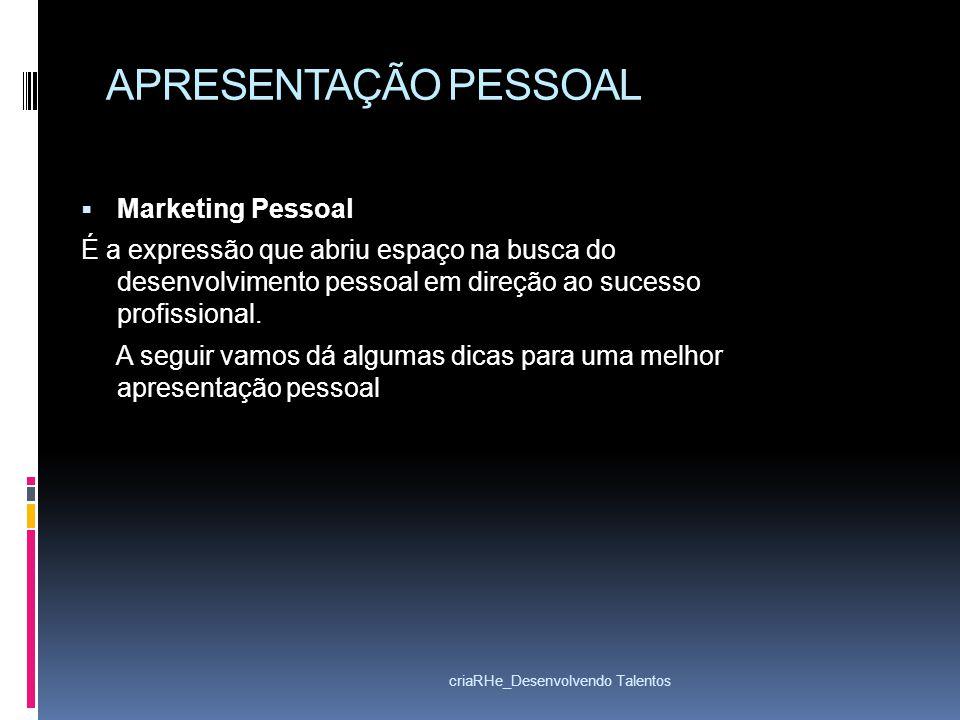 APRESENTAÇÃO PESSOAL Marketing Pessoal