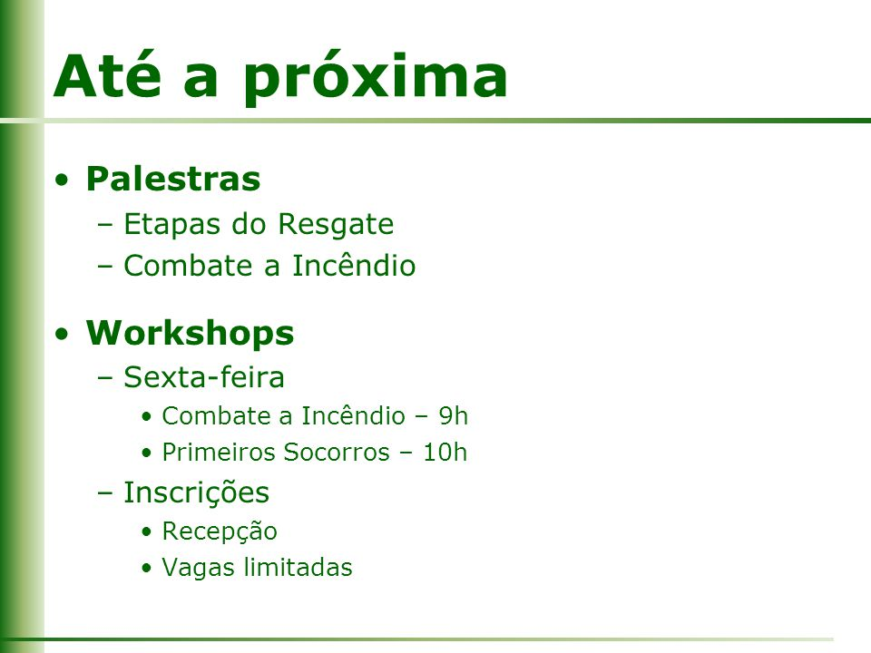 Até a próxima Palestras Workshops Etapas do Resgate Combate a Incêndio