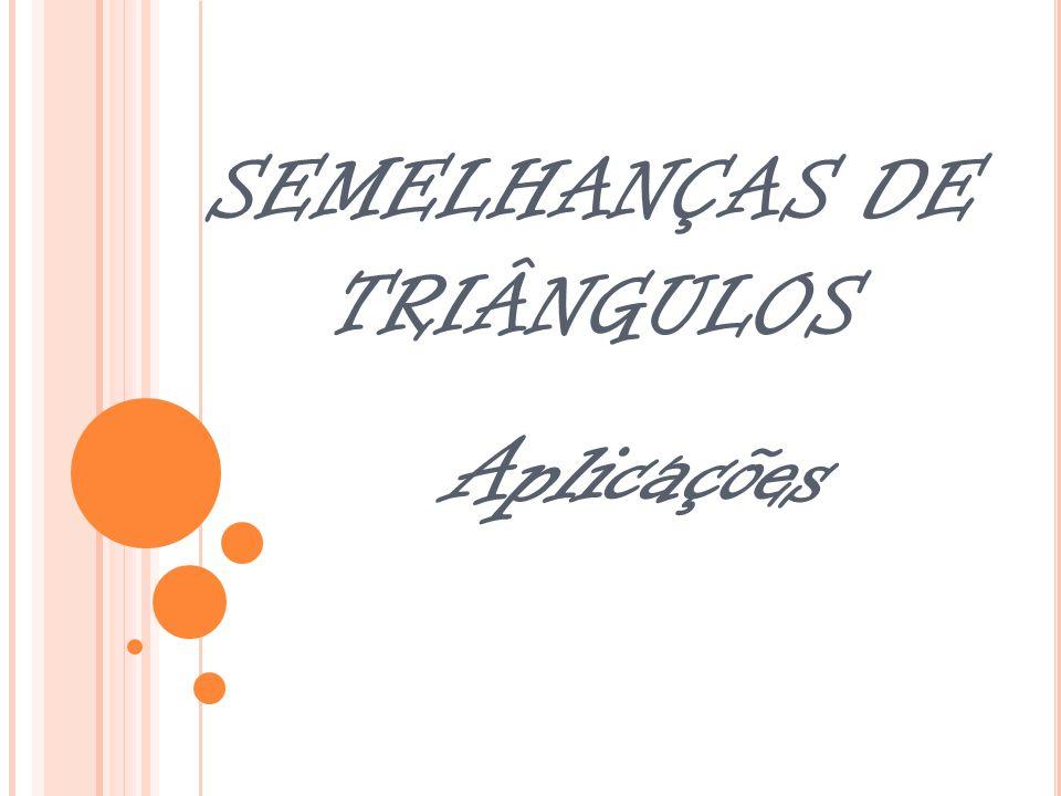 SEMELHANÇAS DE TRIÂNGULOS