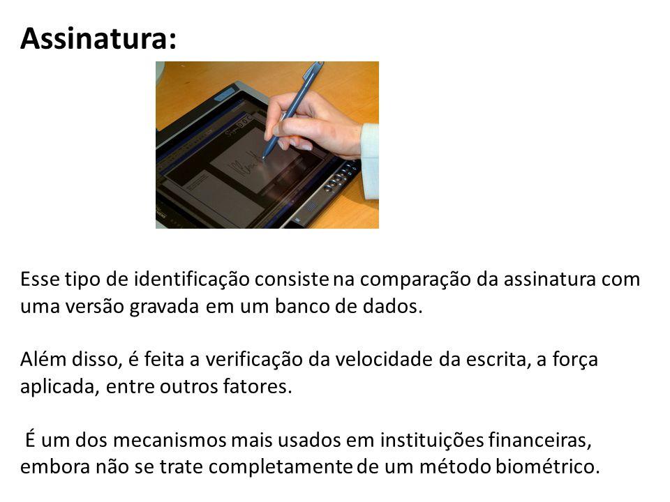 Assinatura: Esse tipo de identificação consiste na comparação da assinatura com uma versão gravada em um banco de dados.