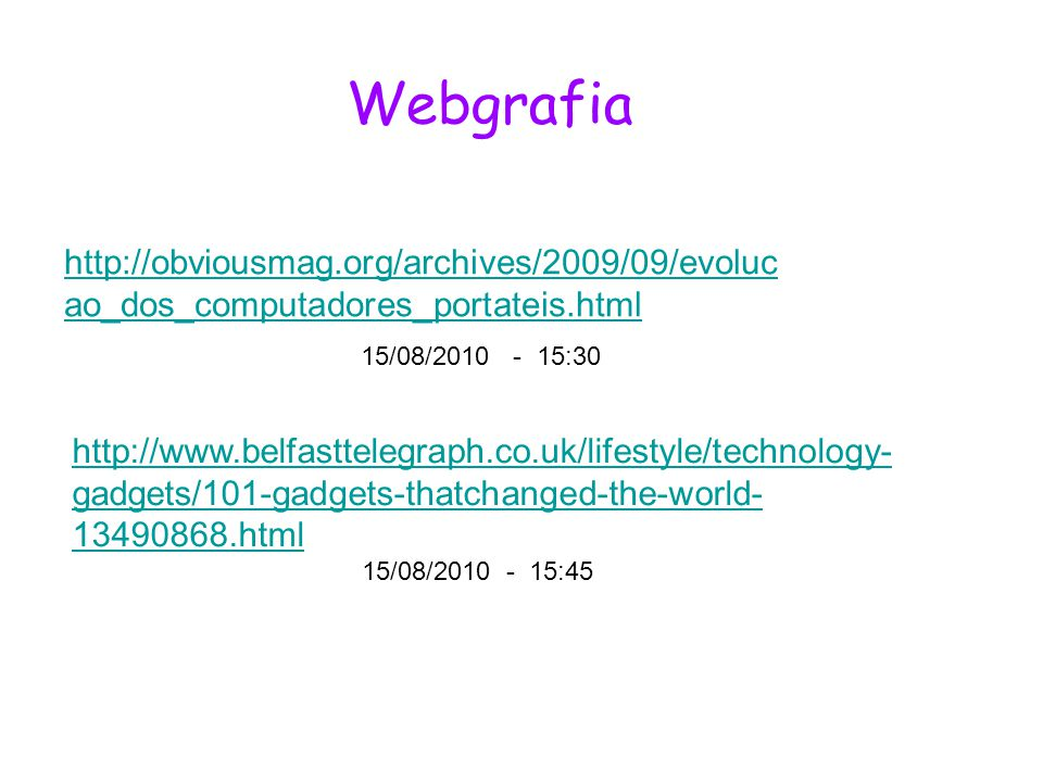 Webgrafia http://obviousmag.org/archives/2009/09/evolucao_dos_computadores_portateis.html. 15/08/2010 - 15:30.