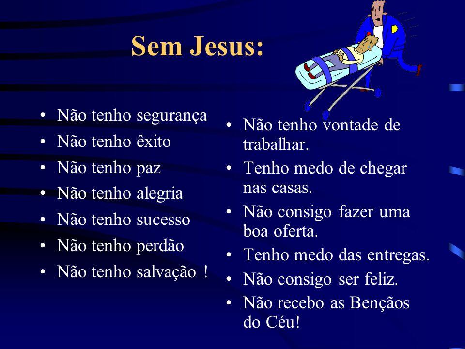 Sem Jesus: Não tenho segurança Não tenho êxito