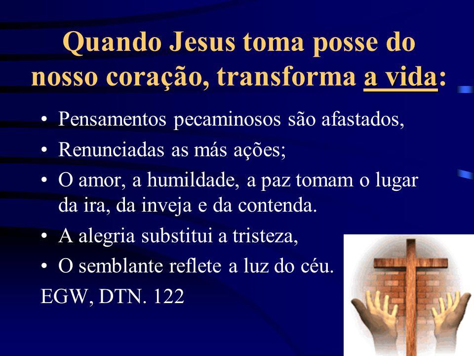 Quando Jesus toma posse do nosso coração, transforma a vida: