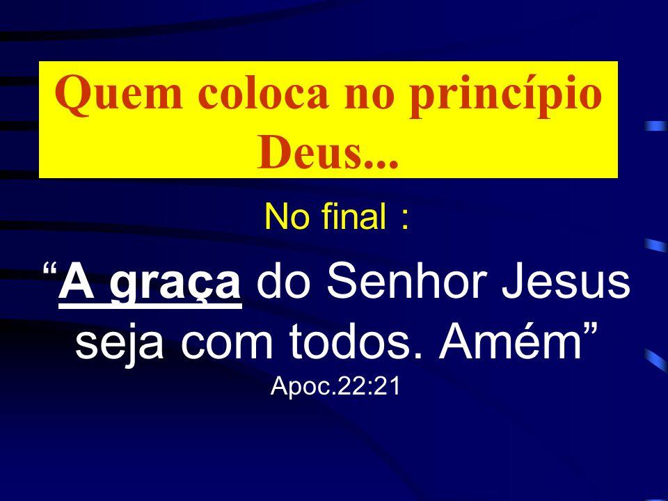 Quem coloca no princípio Deus...