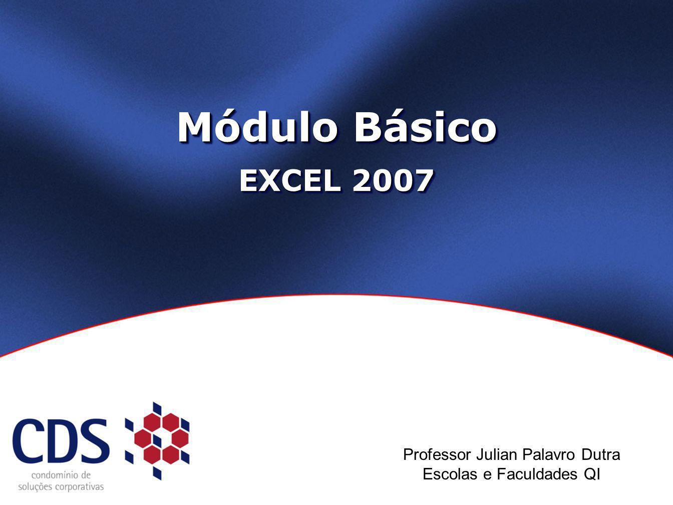 Módulo Básico EXCEL 2007 Professor Julian Palavro Dutra