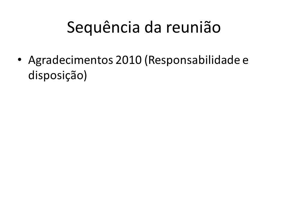 Sequência da reunião Agradecimentos 2010 (Responsabilidade e disposição)