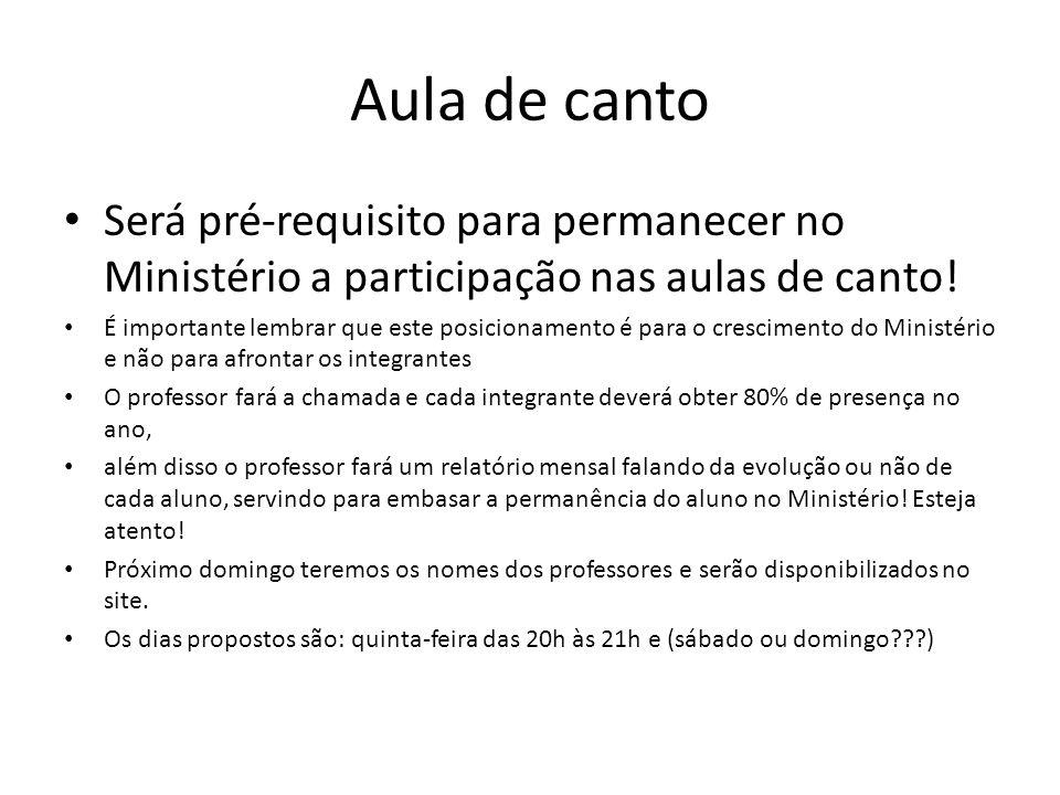 Aula de canto Será pré-requisito para permanecer no Ministério a participação nas aulas de canto!