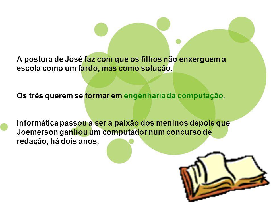 A postura de José faz com que os filhos não enxerguem a escola como um fardo, mas como solução.