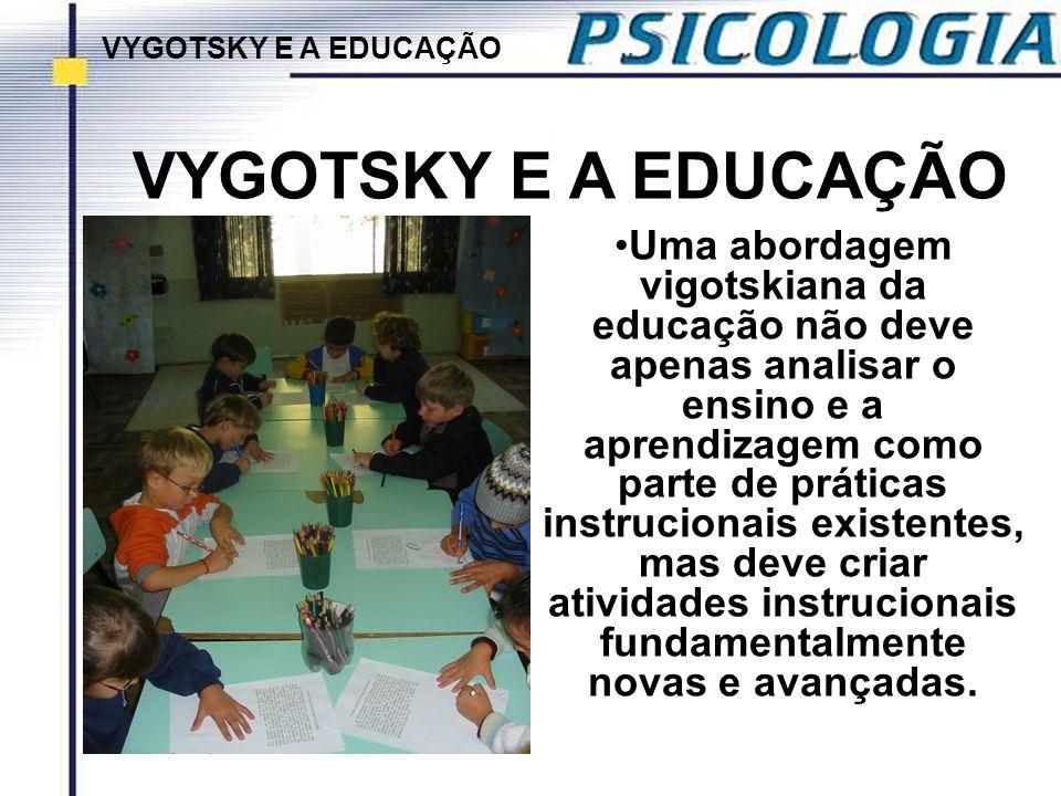 VYGOTSKY E A EDUCAÇÃO VYGOTSKY E A EDUCAÇÃO.