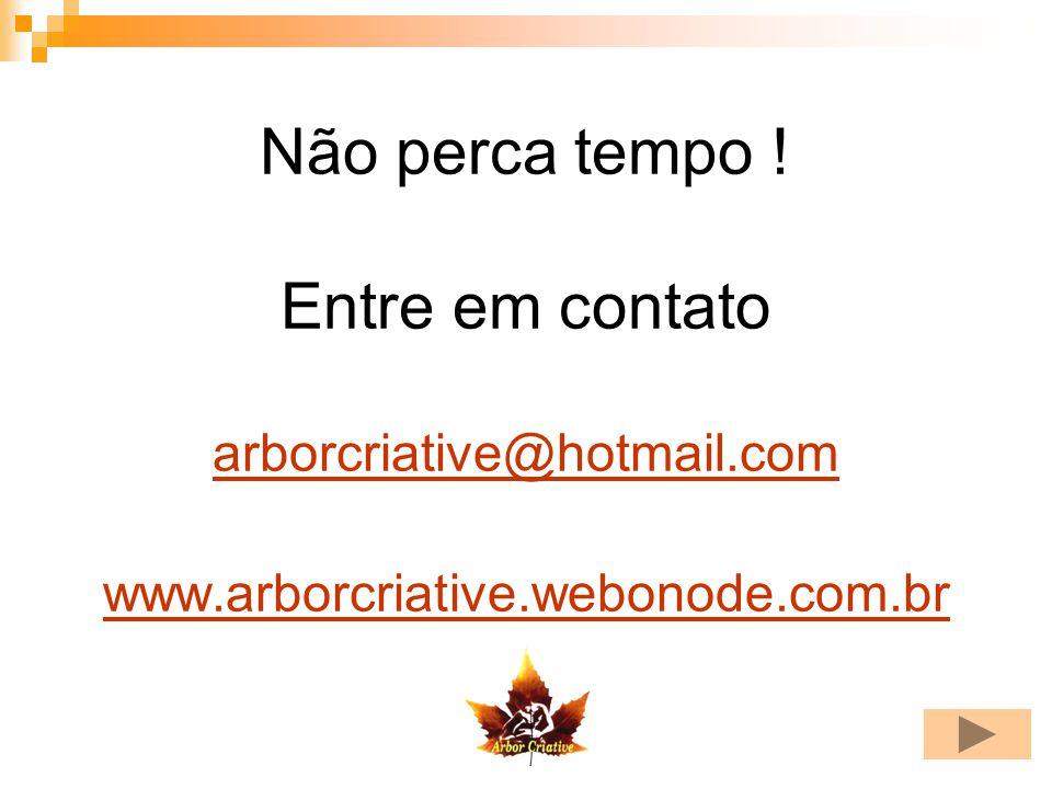Não perca tempo. Entre em contato arborcriative@hotmail. com www