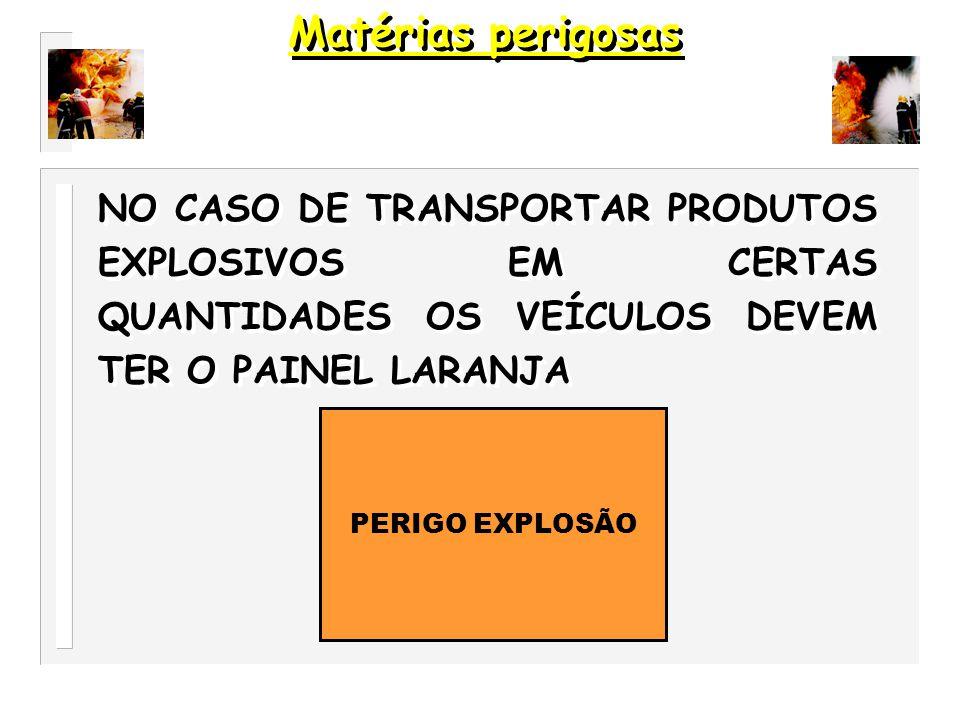 Matérias perigosas NO CASO DE TRANSPORTAR PRODUTOS EXPLOSIVOS EM CERTAS QUANTIDADES OS VEÍCULOS DEVEM TER O PAINEL LARANJA.