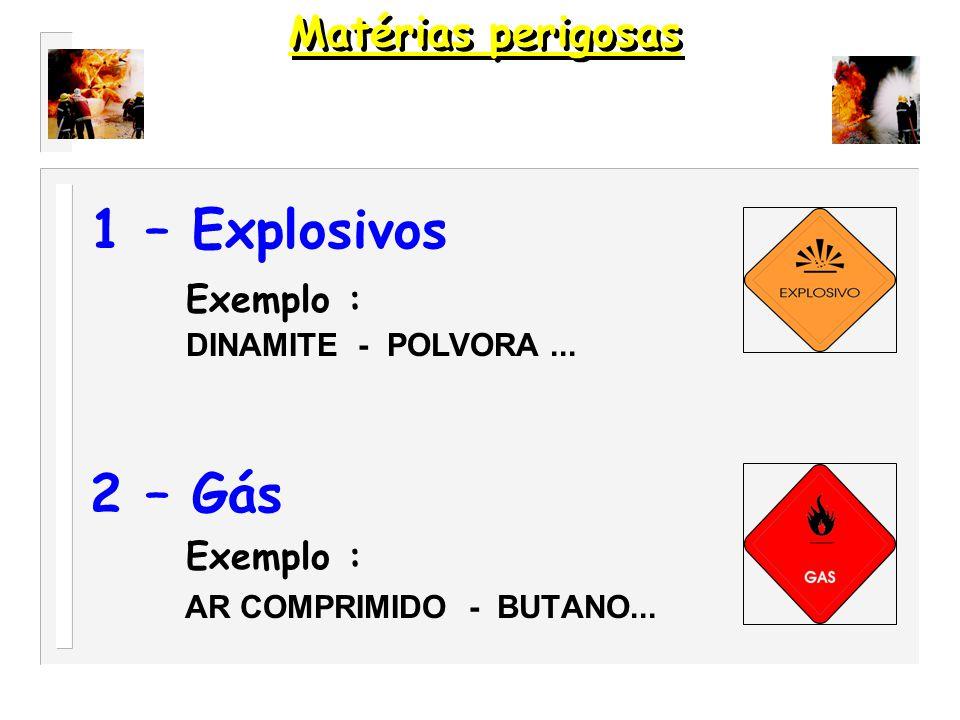 1 – Explosivos Exemplo : 2 – Gás Matérias perigosas Exemplo :