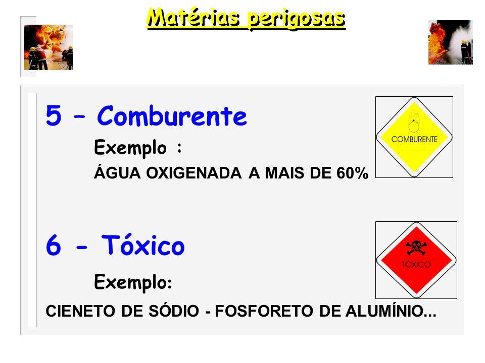 5 – Comburente 6 - Tóxico Matérias perigosas Exemplo : Exemplo: