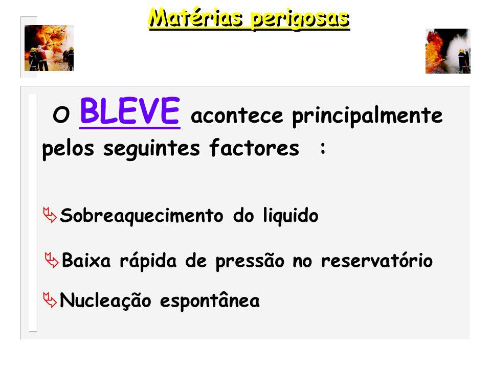 O BLEVE acontece principalmente pelos seguintes factores :
