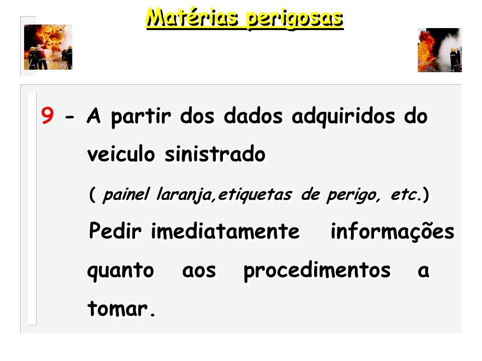 Matérias perigosas 9 - A partir dos dados adquiridos do. veiculo sinistrado. ( painel laranja,etiquetas de perigo, etc.)