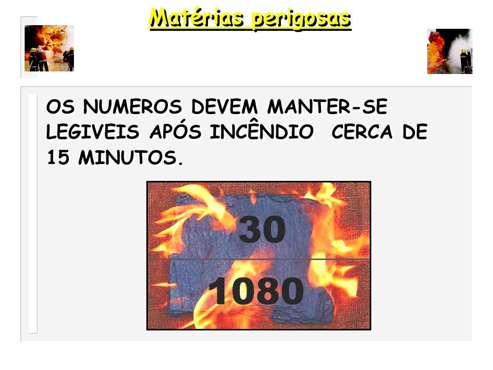 Matérias perigosas OS NUMEROS DEVEM MANTER-SE LEGIVEIS APÓS INCÊNDIO CERCA DE 15 MINUTOS. 1080 30
