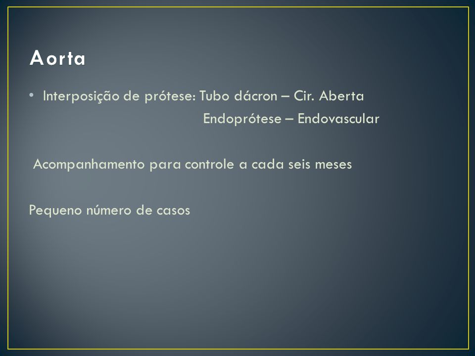 Aorta Interposição de prótese: Tubo dácron – Cir. Aberta