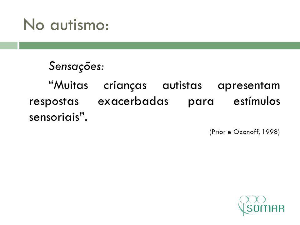 No autismo: Sensações: Muitas crianças autistas apresentam respostas exacerbadas para estímulos sensoriais .