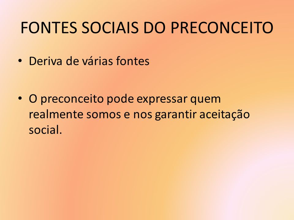 FONTES SOCIAIS DO PRECONCEITO