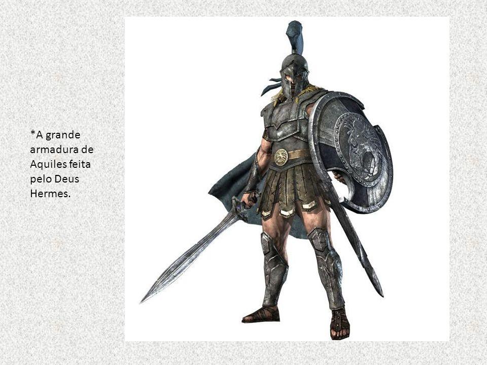 *A grande armadura de Aquiles feita pelo Deus Hermes.
