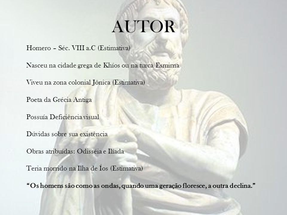 AUTOR Homero – Séc. VIII a.C (Estimativa)