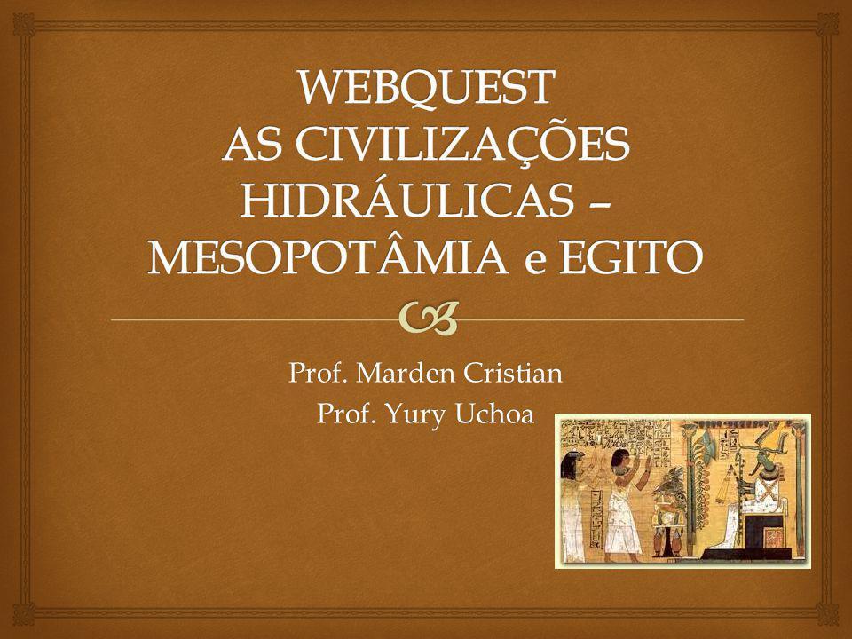 WEBQUEST AS CIVILIZAÇÕES HIDRÁULICAS – MESOPOTÂMIA e EGITO