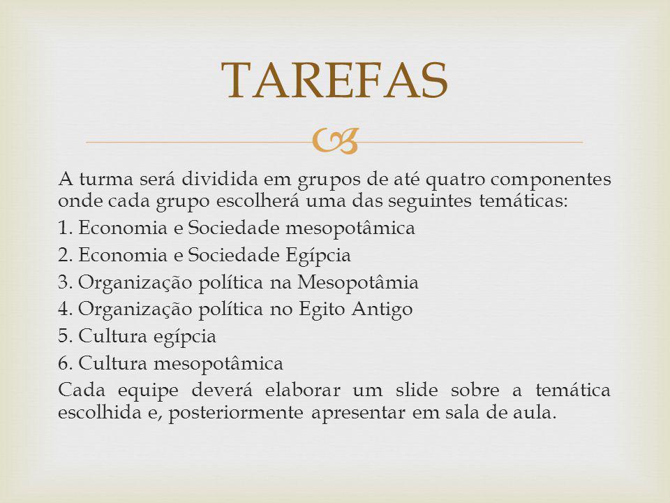 TAREFAS A turma será dividida em grupos de até quatro componentes onde cada grupo escolherá uma das seguintes temáticas:
