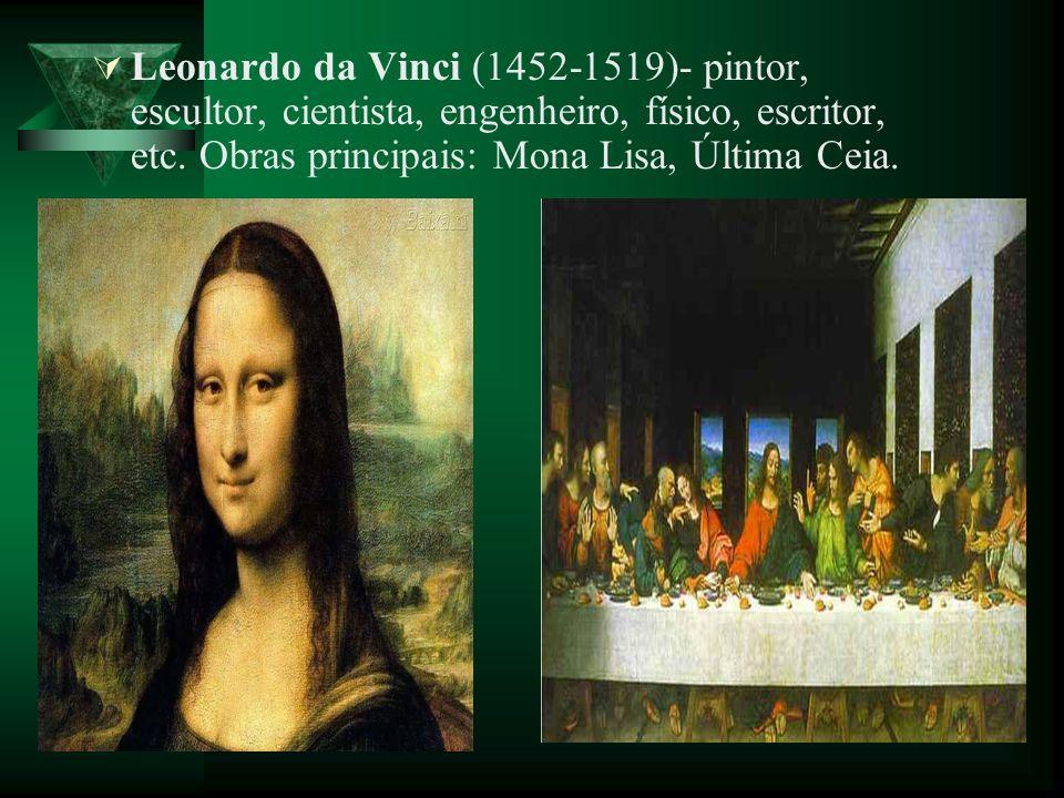 Leonardo da Vinci (1452-1519)- pintor, escultor, cientista, engenheiro, físico, escritor, etc.