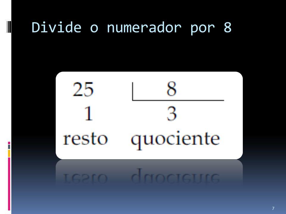 Divide o numerador por 8