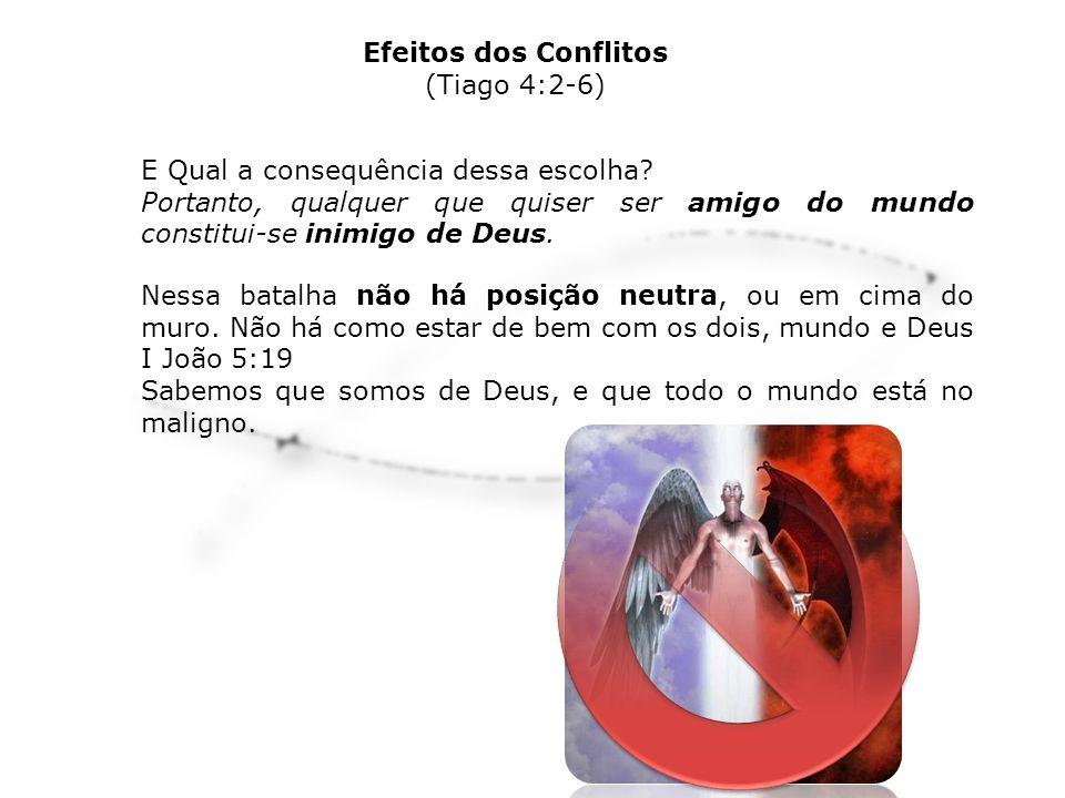 Efeitos dos Conflitos (Tiago 4:2-6) E Qual a consequência dessa escolha