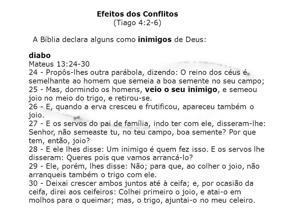 Efeitos dos Conflitos (Tiago 4:2-6) A Bíblia declara alguns como inimigos de Deus: diabo. Mateus 13:24-30.