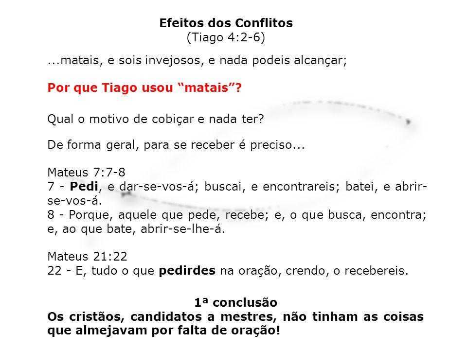 Efeitos dos Conflitos (Tiago 4:2-6) ...matais, e sois invejosos, e nada podeis alcançar; Por que Tiago usou matais