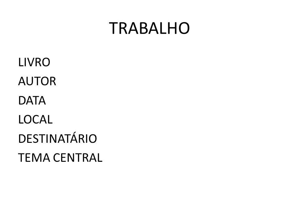 TRABALHO LIVRO AUTOR DATA LOCAL DESTINATÁRIO TEMA CENTRAL