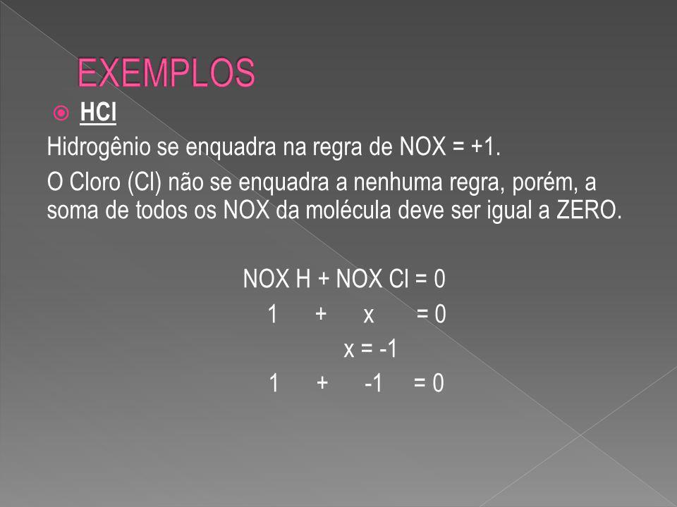 EXEMPLOS HCl Hidrogênio se enquadra na regra de NOX = +1.