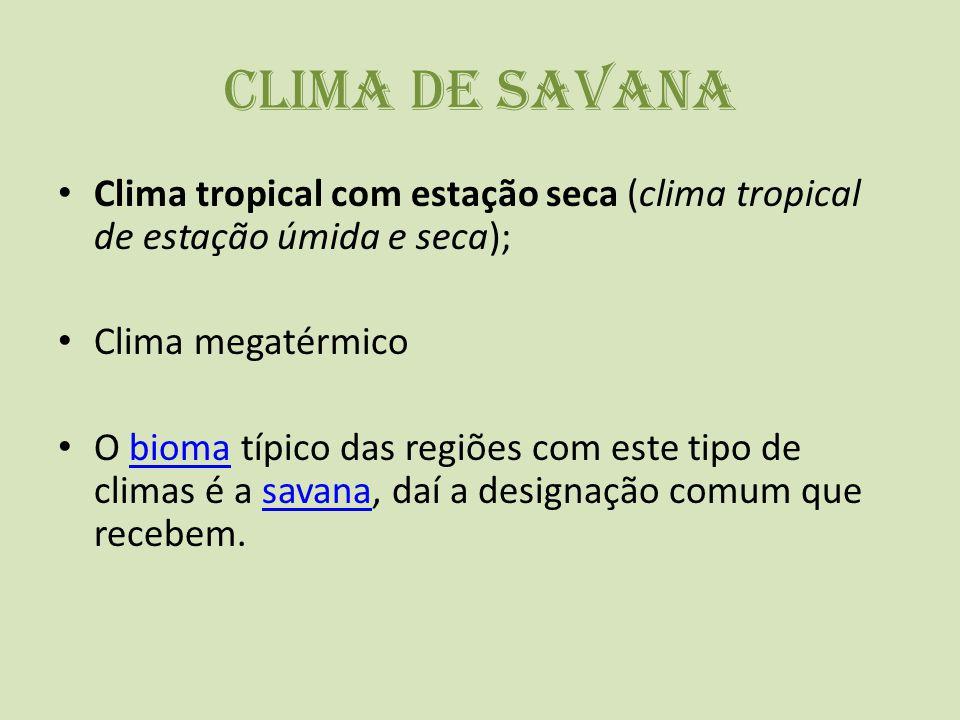 Clima de Savana Clima tropical com estação seca (clima tropical de estação úmida e seca); Clima megatérmico.