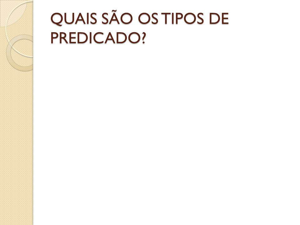 QUAIS SÃO OS TIPOS DE PREDICADO