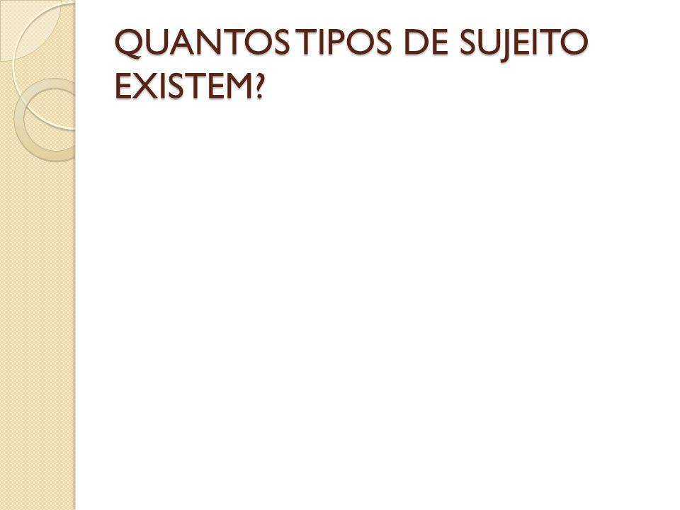 QUANTOS TIPOS DE SUJEITO EXISTEM