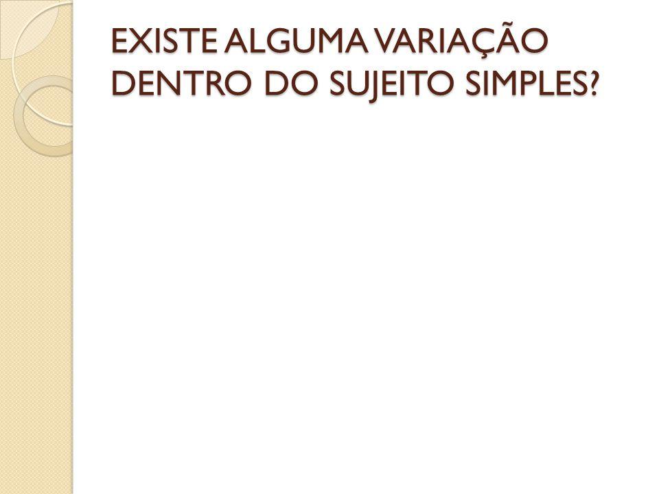 EXISTE ALGUMA VARIAÇÃO DENTRO DO SUJEITO SIMPLES