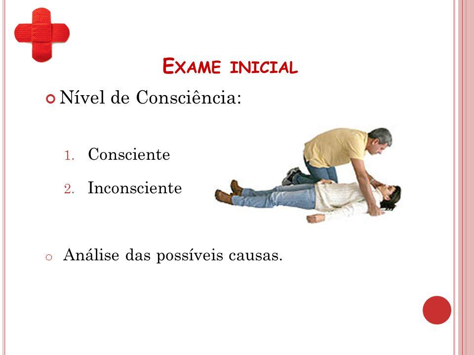 Exame inicial Nível de Consciência: Consciente Inconsciente