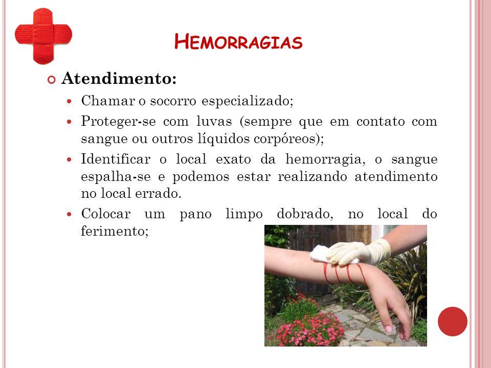 Hemorragias Atendimento: Chamar o socorro especializado;