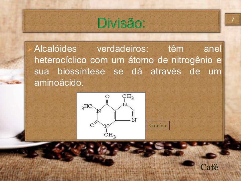 Divisão: Alcalóides verdadeiros: têm anel heterocíclico com um átomo de nitrogênio e sua biossíntese se dá através de um aminoácido.