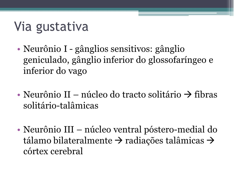 Via gustativa Neurônio I - gânglios sensitivos: gânglio geniculado, gânglio inferior do glossofaríngeo e inferior do vago.