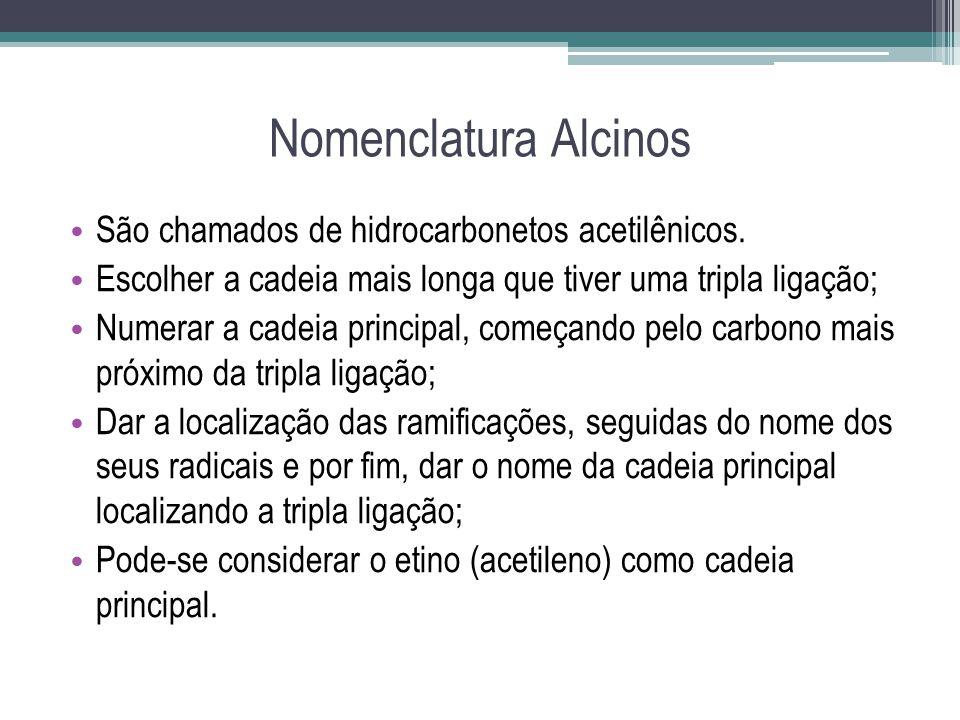 Nomenclatura Alcinos São chamados de hidrocarbonetos acetilênicos.