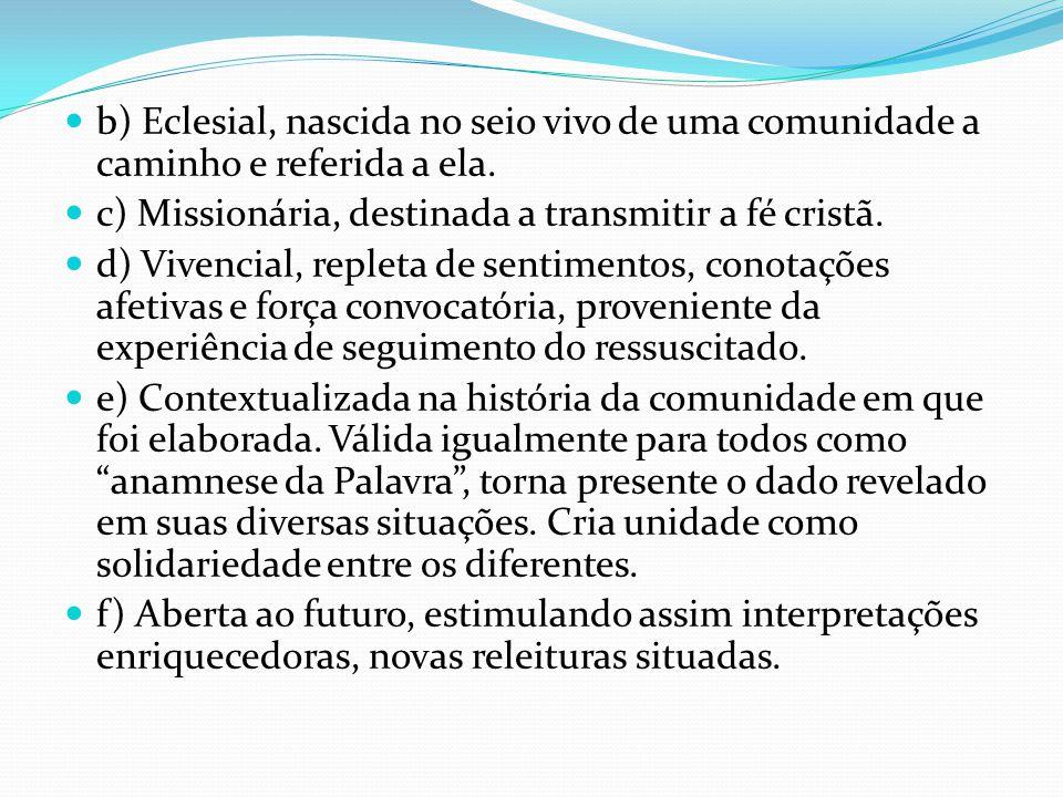 b) Eclesial, nascida no seio vivo de uma comunidade a caminho e referida a ela.